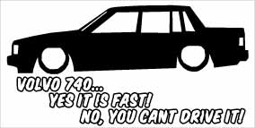 """Volvo 740 Yes It Is Fast"" 100x50 mm"