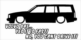 """Volvo 945 Yes It Is Fast"" 100x50 mm"