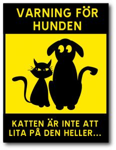 """Skylt """"Varning för hunden och opålitlig katt..."""""""
