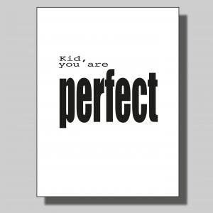 Kid you are perfekt... Poster