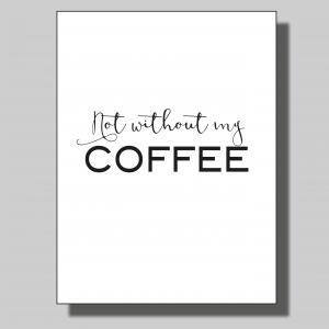 Not without my coffee.. Poster