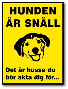 """Skylt """"Hunden är snäll. Det är husse du bör akta dig för"""""""