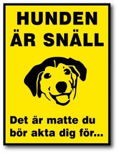 """Skylt """"Hunden är snäll. Det är matte du bör akta dig för"""""""