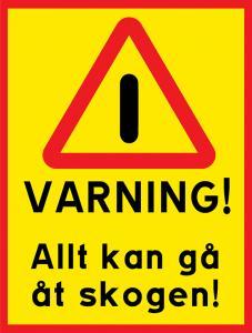 """Skylt """"Varning! Allt kan gå åt skogen!"""""""