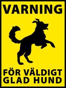 """Skylt """"Varning för väldigt glad hund"""" 2"""