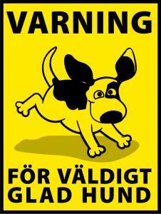 """Skylt """"Varning för väldigt glad hund"""""""