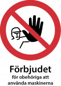 Förbudsskylt Förbjudet för obehöriga att använda maskinerna